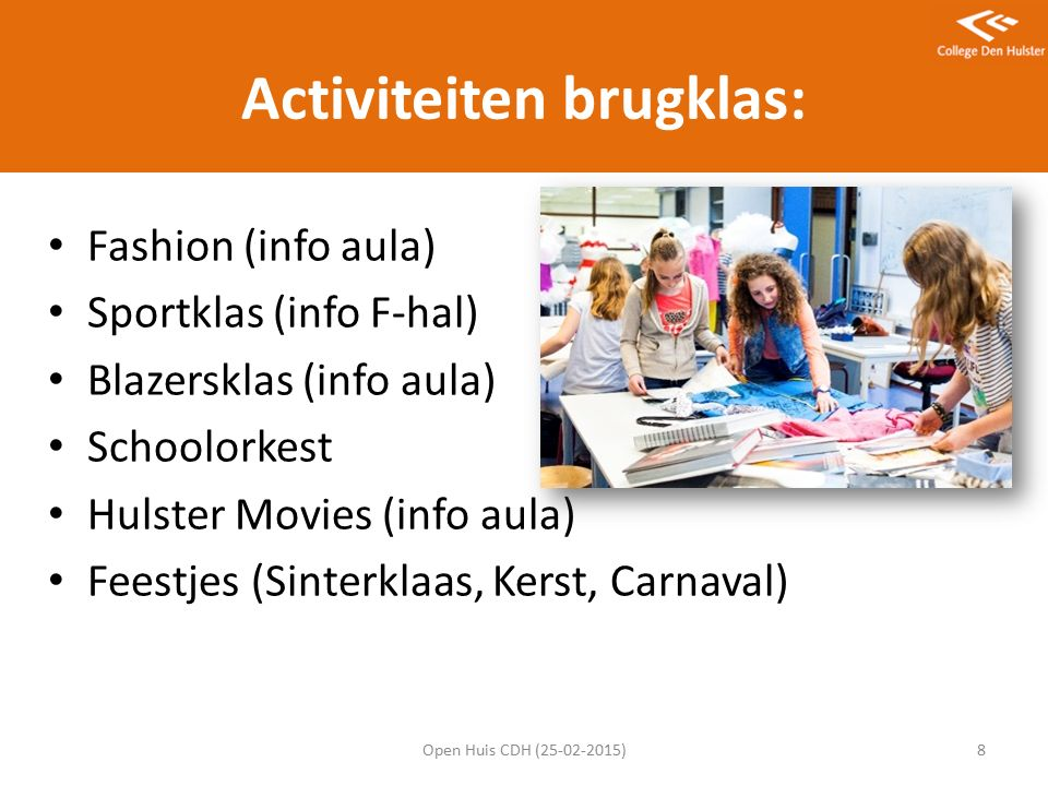 Activiteiten brugklas: Open Huis CDH (25-02-2015)8 Fashion (info aula) Sportklas (info F-hal) Blazersklas (info aula) Schoolorkest Hulster Movies (info aula) Feestjes (Sinterklaas, Kerst, Carnaval)