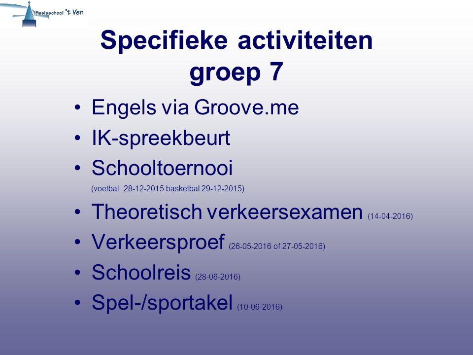 Specifieke activiteiten groep 7 Engels via Groove.me IK-spreekbeurt Schooltoernooi (voetbal 28-12-2015 basketbal 29-12-2015) Theoretisch verkeersexamen (14-04-2016) Verkeersproef (26-05-2016 of 27-05-2016) Schoolreis (28-06-2016) Spel-/sportakel (10-06-2016)
