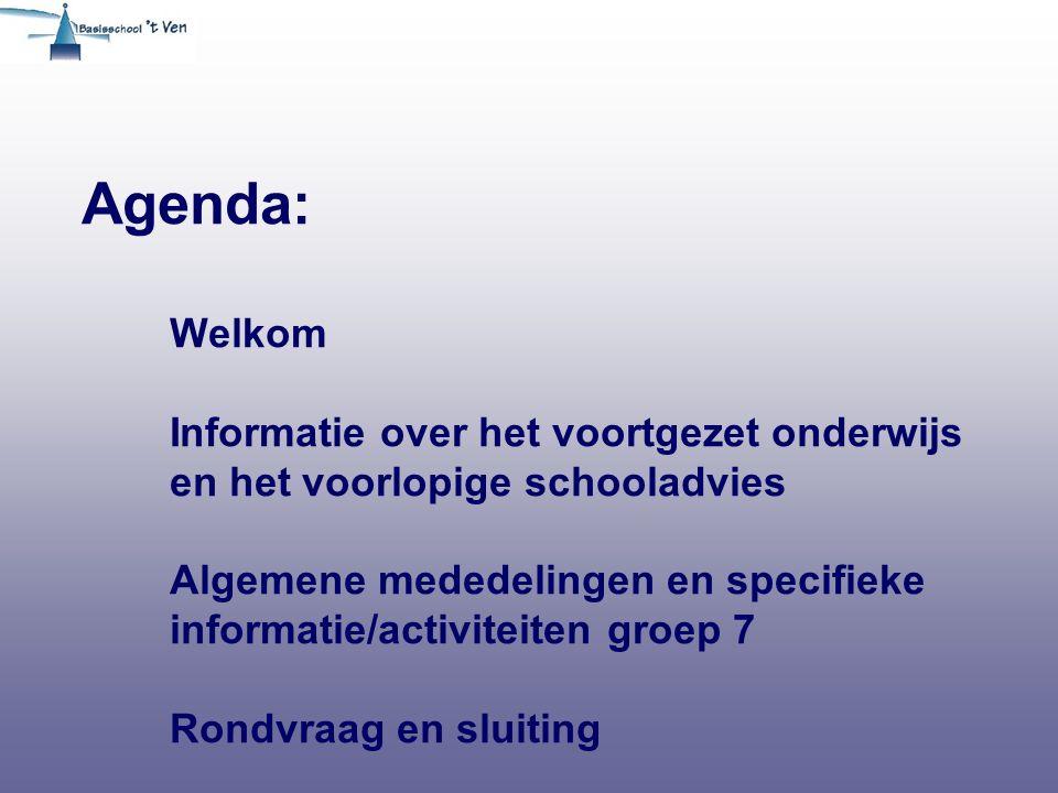Agenda: Welkom Informatie over het voortgezet onderwijs en het voorlopige schooladvies Algemene mededelingen en specifieke informatie/activiteiten groep 7 Rondvraag en sluiting