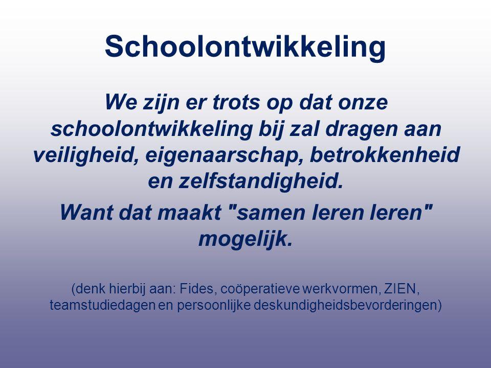 Schoolontwikkeling We zijn er trots op dat onze schoolontwikkeling bij zal dragen aan veiligheid, eigenaarschap, betrokkenheid en zelfstandigheid.