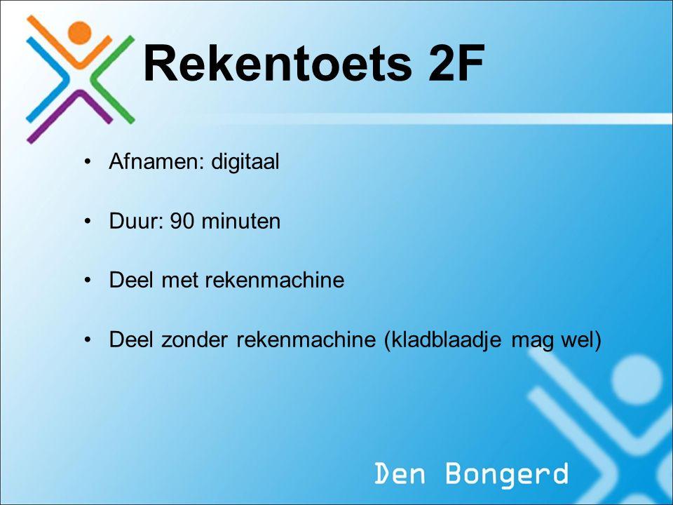 Rekentoets 2F Afnamen: digitaal Duur: 90 minuten Deel met rekenmachine Deel zonder rekenmachine (kladblaadje mag wel)