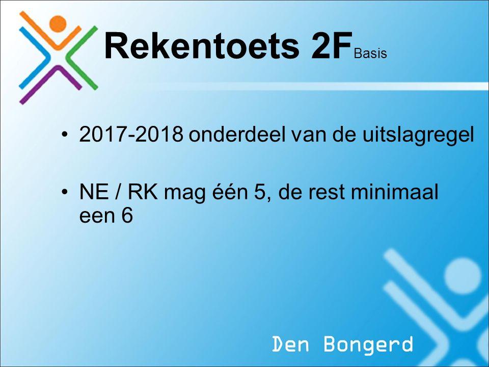 Rekentoets 2F Basis 2017-2018 onderdeel van de uitslagregel NE / RK mag één 5, de rest minimaal een 6