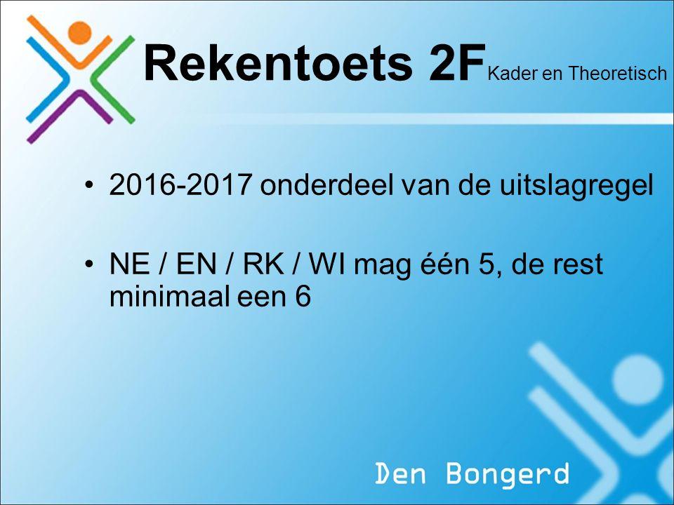 Rekentoets 2F Kader en Theoretisch 2016-2017 onderdeel van de uitslagregel NE / EN / RK / WI mag één 5, de rest minimaal een 6