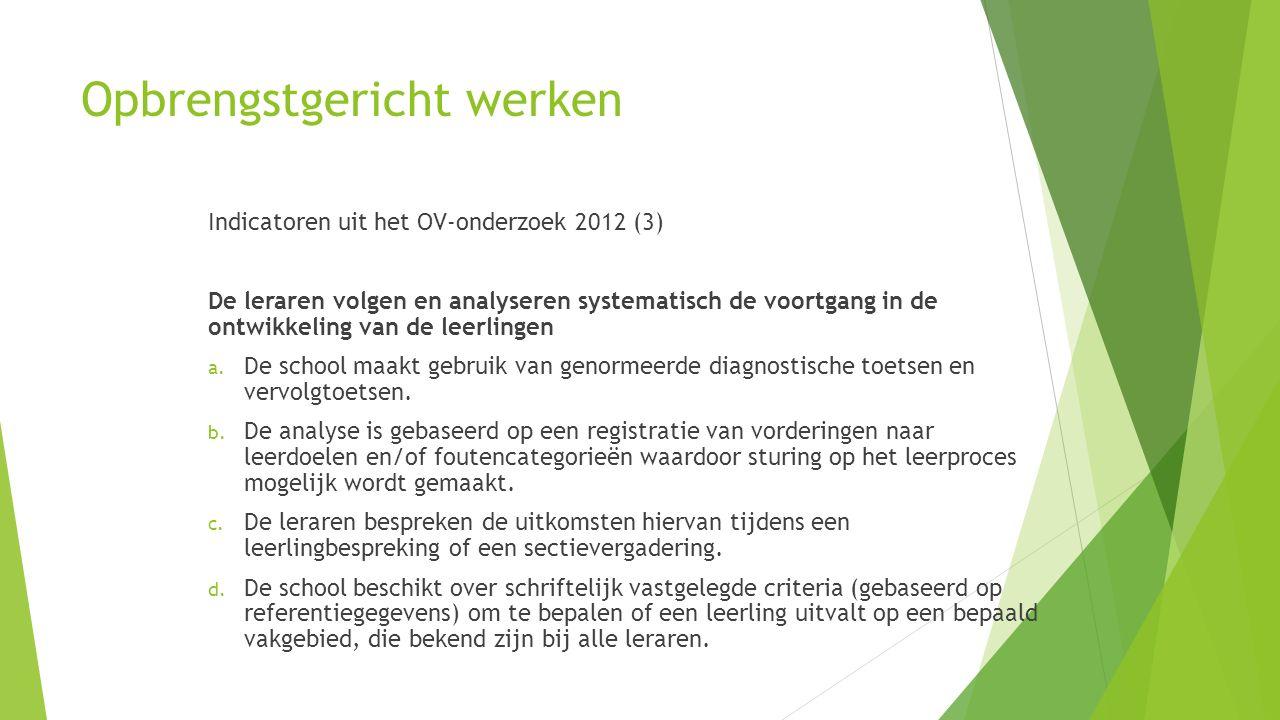 Opbrengstgericht werken Indicatoren uit het OV-onderzoek 2012 (3) De leraren volgen en analyseren systematisch de voortgang in de ontwikkeling van de