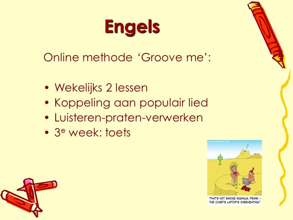 Engels Online methode 'Groove me': Wekelijks 2 lessen Koppeling aan populair lied Luisteren-praten-verwerken 3 e week: toets
