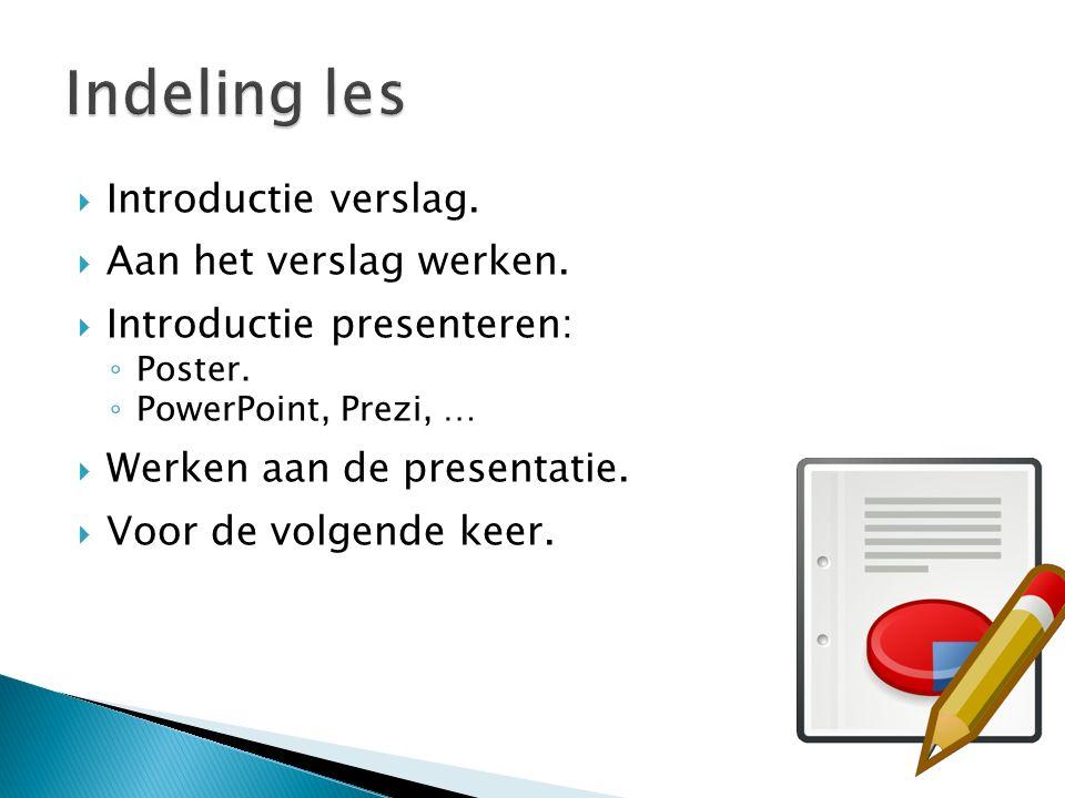  Introductie verslag.  Aan het verslag werken.  Introductie presenteren: ◦ Poster.