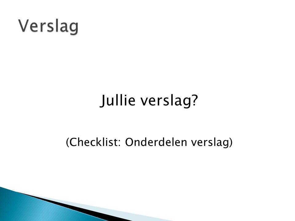 Jullie verslag (Checklist: Onderdelen verslag)