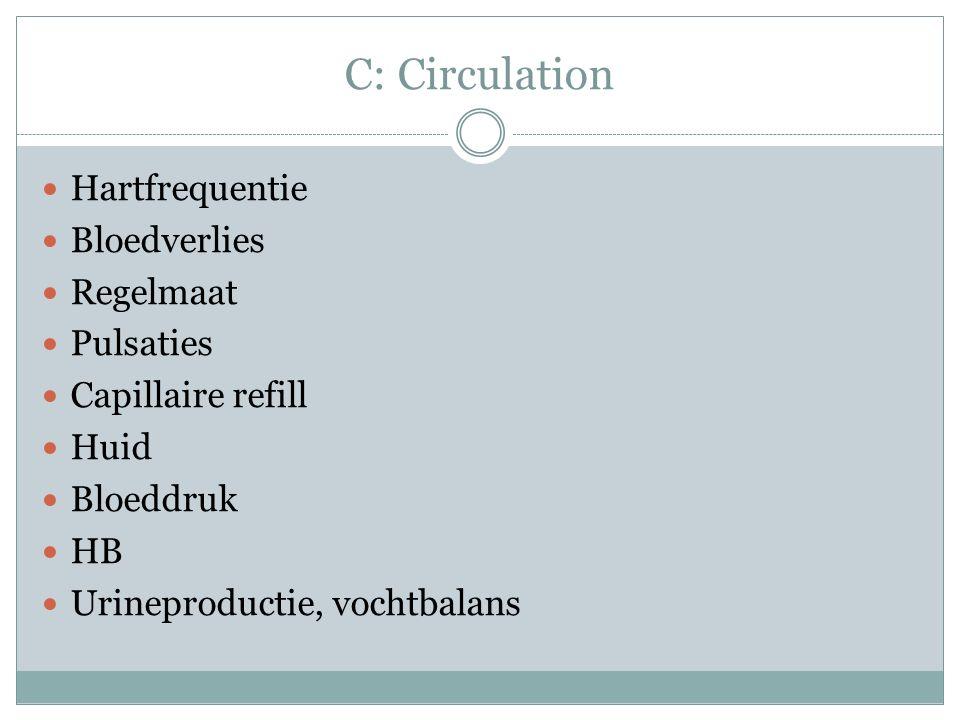 C: Circulation Hartfrequentie Bloedverlies Regelmaat Pulsaties Capillaire refill Huid Bloeddruk HB Urineproductie, vochtbalans