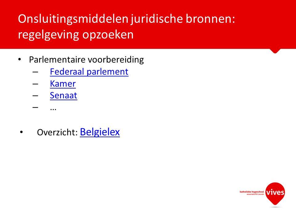 Parlementaire voorbereiding – Federaal parlement Federaal parlement – Kamer Kamer – Senaat Senaat – … Overzicht: Belgielex Belgielex Onsluitingsmiddelen juridische bronnen: regelgeving opzoeken