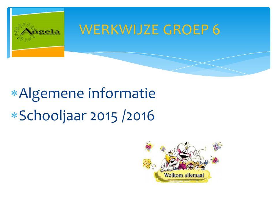 WERKWIJZE GROEP 6  Algemene informatie  Schooljaar 2015 /2016