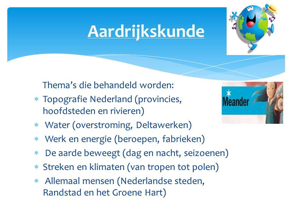 Aardrijkskunde Thema's die behandeld worden:  Topografie Nederland (provincies, hoofdsteden en rivieren)  Water (overstroming, Deltawerken)  Werk e