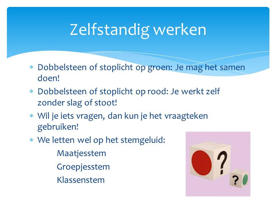  Dobbelsteen of stoplicht op groen: Je mag het samen doen!  Dobbelsteen of stoplicht op rood: Je werkt zelf zonder slag of stoot!  Wil je iets vrag