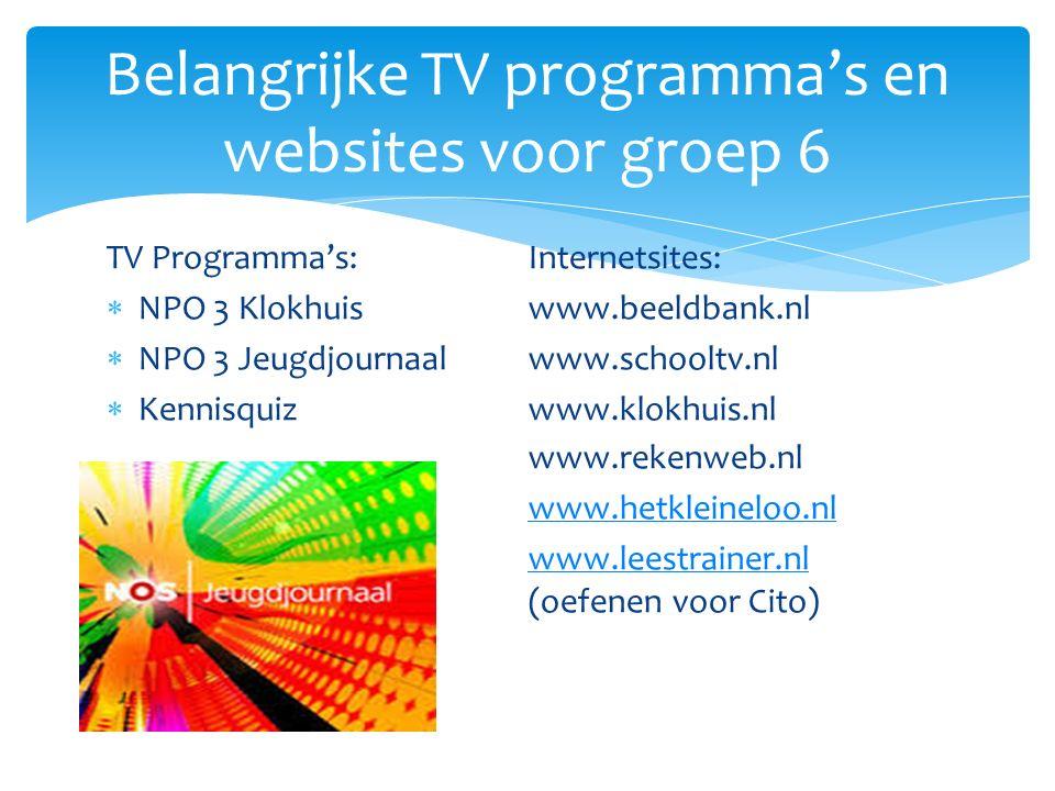 TV Programma's:Internetsites:  NPO 3 Klokhuis www.beeldbank.nl  NPO 3 Jeugdjournaalwww.schooltv.nl  Kennisquizwww.klokhuis.nl www.rekenweb.nl www.h