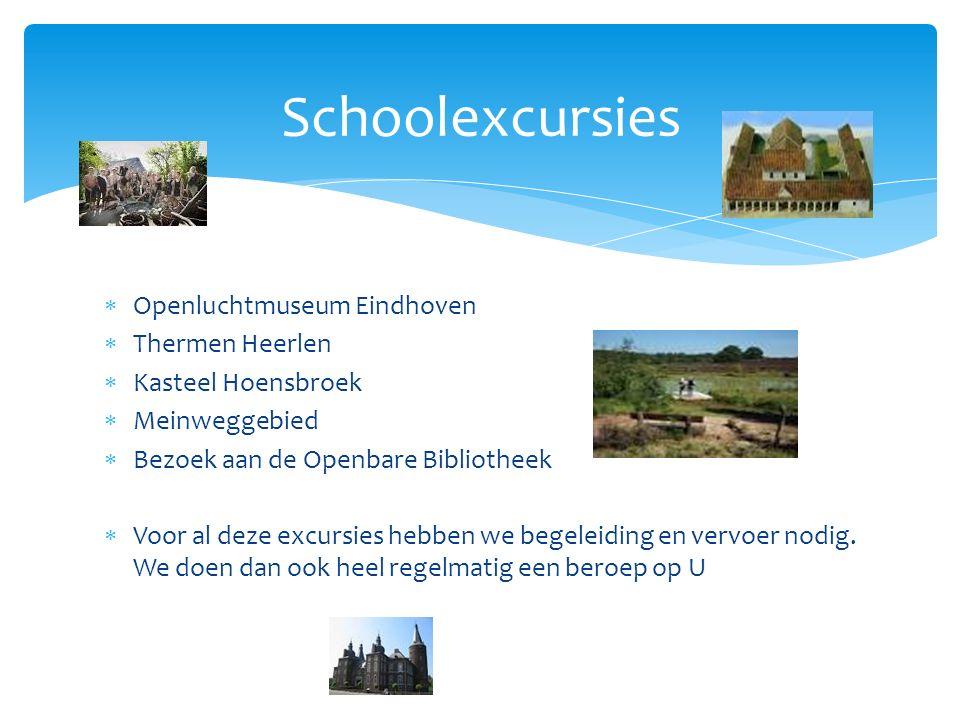Schoolexcursies  Openluchtmuseum Eindhoven  Thermen Heerlen  Kasteel Hoensbroek  Meinweggebied  Bezoek aan de Openbare Bibliotheek  Voor al deze