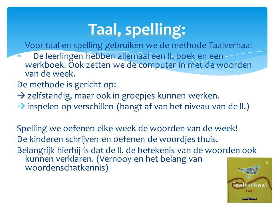  Voor taal en spelling gebruiken we de methode Taalverhaal  De leerlingen hebben allemaal een ll. boek en een werkboek. Ook zetten we de computer in