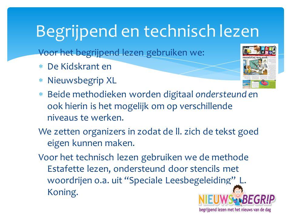 Voor het begrijpend lezen gebruiken we:  De Kidskrant en  Nieuwsbegrip XL  Beide methodieken worden digitaal ondersteund en ook hierin is het mogel