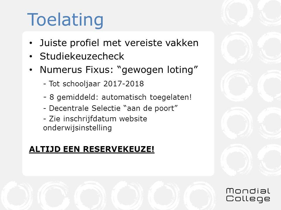 Toelating Juiste profiel met vereiste vakken Studiekeuzecheck Numerus Fixus: gewogen loting - Tot schooljaar 2017-2018 - 8 gemiddeld: automatisch toegelaten.