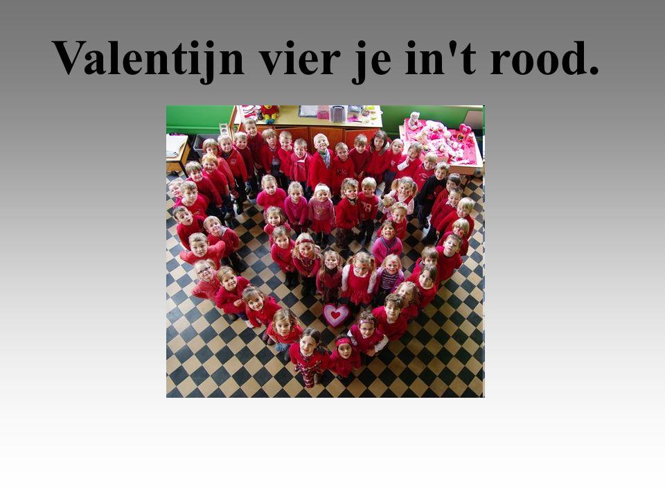Valentijn vier je in t rood.