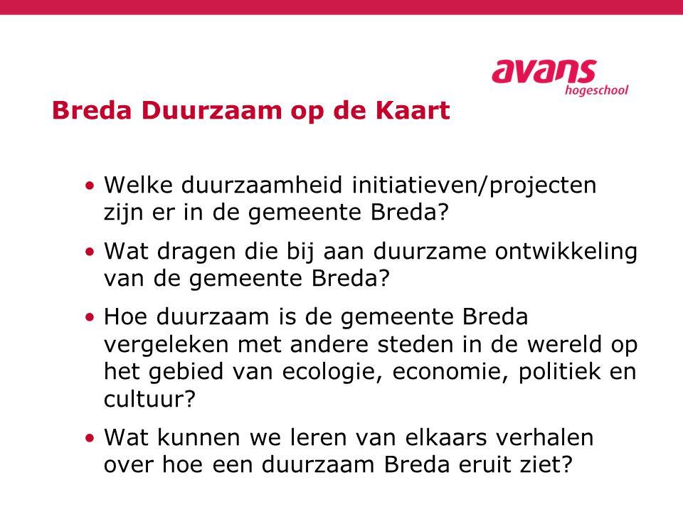 Breda Duurzaam op de Kaart Welke duurzaamheid initiatieven/projecten zijn er in de gemeente Breda? Wat dragen die bij aan duurzame ontwikkeling van de