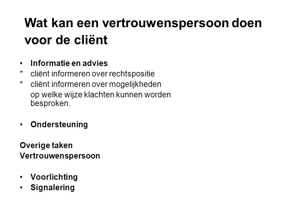 Informatie en advies * cliënt informeren over rechtspositie * cliënt informeren over mogelijkheden op welke wijze klachten kunnen worden besproken.