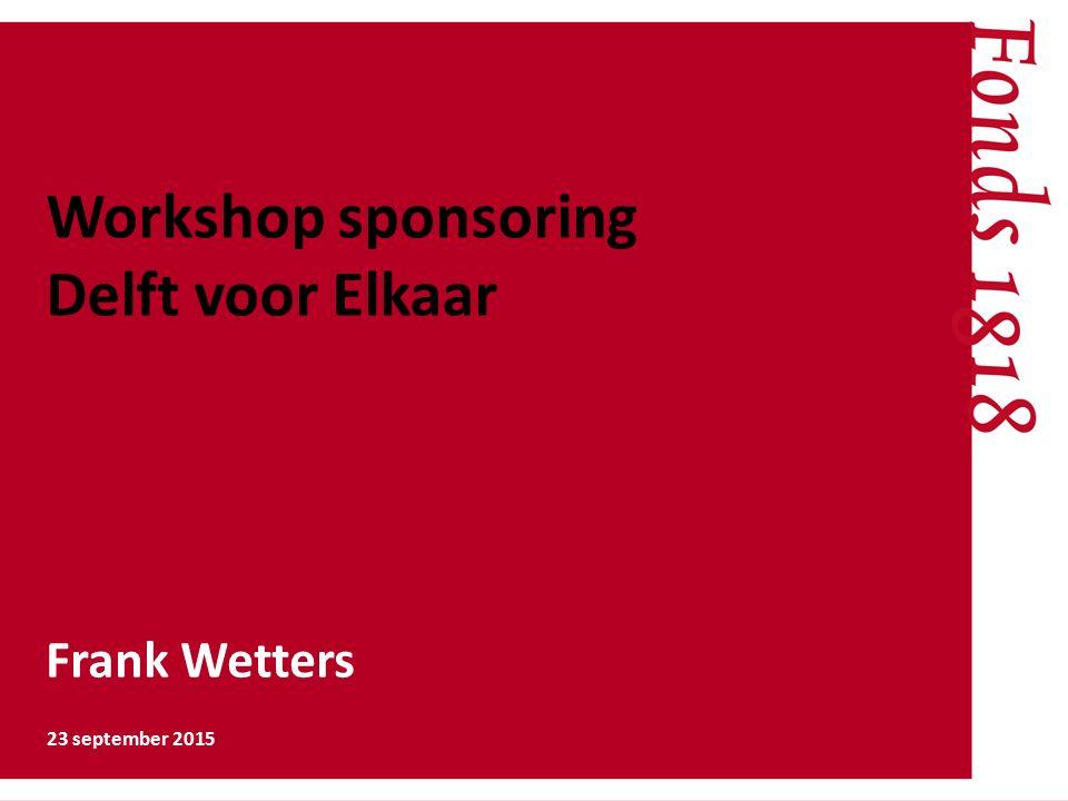 Workshop sponsoring Delft voor Elkaar 23 september 2015 Frank Wetters