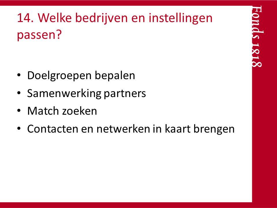 14. Welke bedrijven en instellingen passen? Doelgroepen bepalen Samenwerking partners Match zoeken Contacten en netwerken in kaart brengen