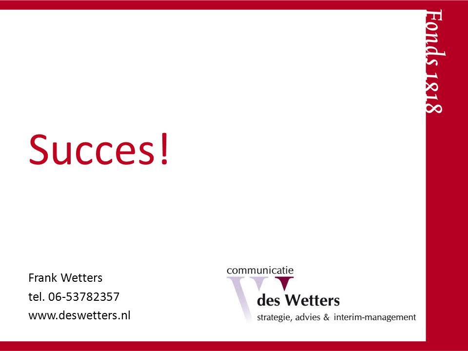 Succes! Frank Wetters tel. 06-53782357 www.deswetters.nl
