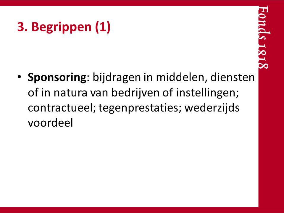 3. Begrippen (1) Sponsoring: bijdragen in middelen, diensten of in natura van bedrijven of instellingen; contractueel; tegenprestaties; wederzijds voo
