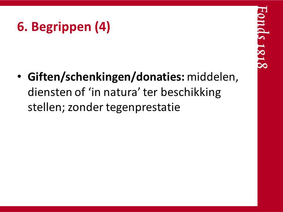 6. Begrippen (4) Giften/schenkingen/donaties: middelen, diensten of 'in natura' ter beschikking stellen; zonder tegenprestatie