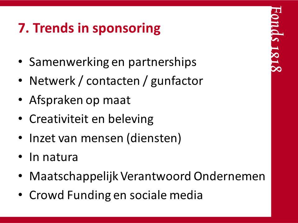 7. Trends in sponsoring Samenwerking en partnerships Netwerk / contacten / gunfactor Afspraken op maat Creativiteit en beleving Inzet van mensen (dien