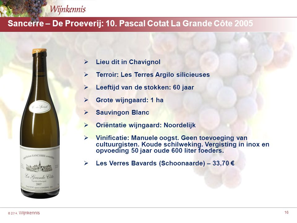 © 2014, Wijnkennis 16 Sancerre – De Proeverij: 10. Pascal Cotat La Grande Côte 2005 [For headings highlight from here to here] ■[For second level with