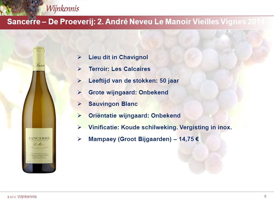 © 2014, Wijnkennis 8 Sancerre – De Proeverij: 2. André Neveu Le Manoir Vieilles Vignes 2014 [For headings highlight from here to here] ■[For second le