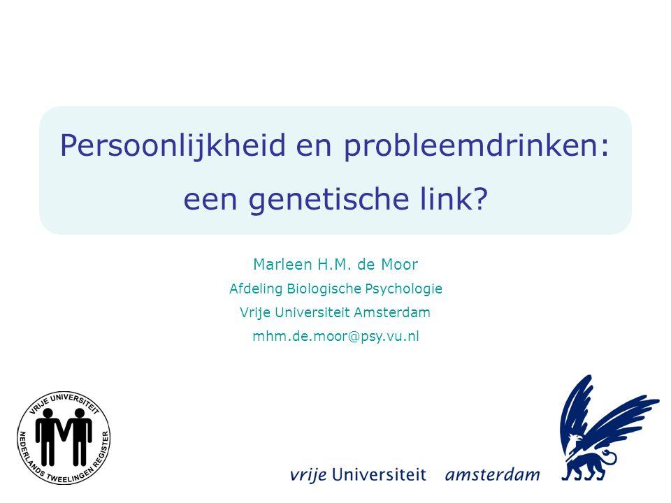 Persoonlijkheid en probleemdrinken: een genetische link? Marleen H.M. de Moor Afdeling Biologische Psychologie Vrije Universiteit Amsterdam mhm.de.moo