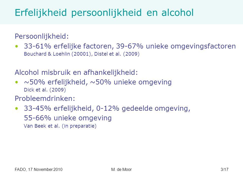 FADO, 17 November 2010M. de Moor3/17 Erfelijkheid persoonlijkheid en alcohol Persoonlijkheid: 33-61% erfelijke factoren, 39-67% unieke omgevingsfactor