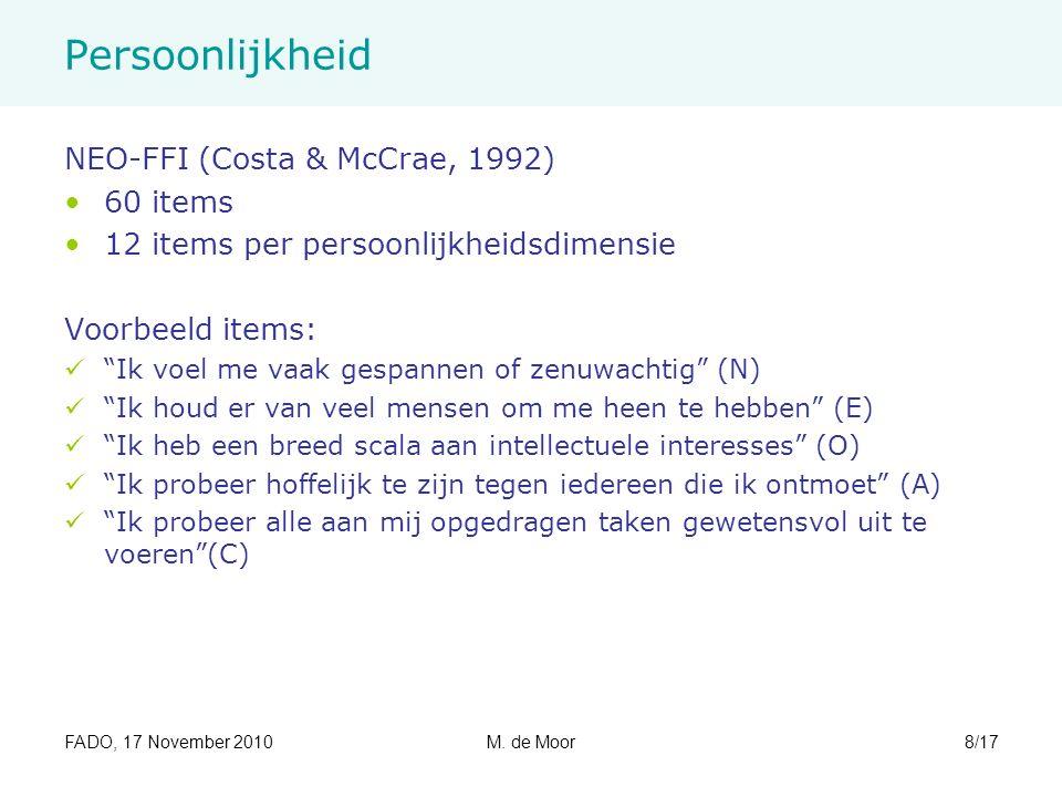 """FADO, 17 November 2010M. de Moor8/17 Persoonlijkheid NEO-FFI (Costa & McCrae, 1992) 60 items 12 items per persoonlijkheidsdimensie Voorbeeld items: """"I"""