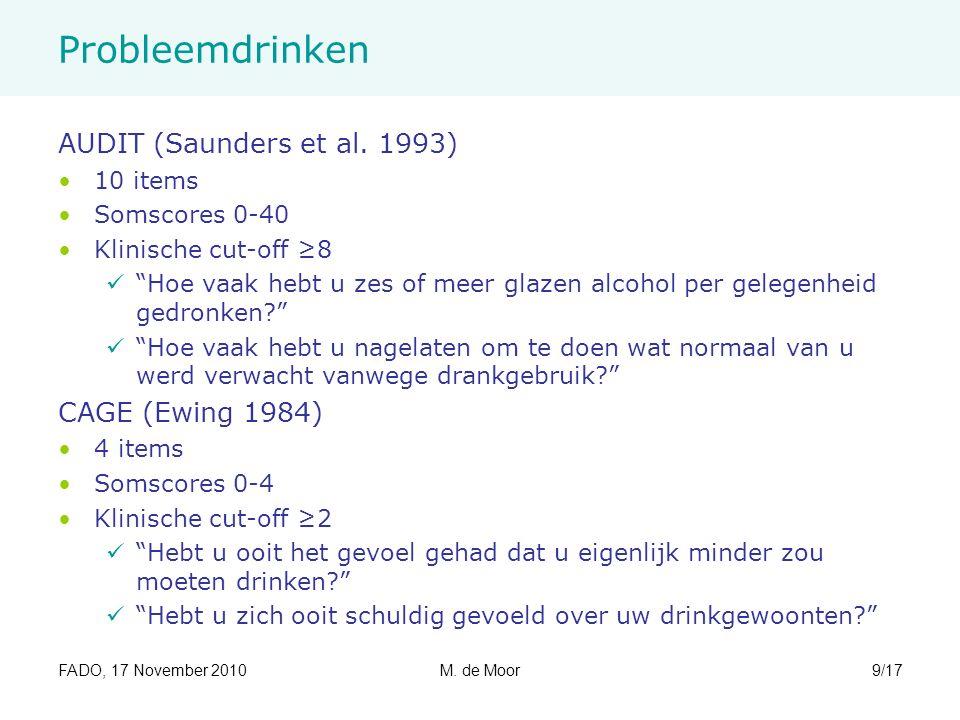 """FADO, 17 November 2010M. de Moor9/17 Probleemdrinken AUDIT (Saunders et al. 1993) 10 items Somscores 0-40 Klinische cut-off ≥8 """"Hoe vaak hebt u zes of"""