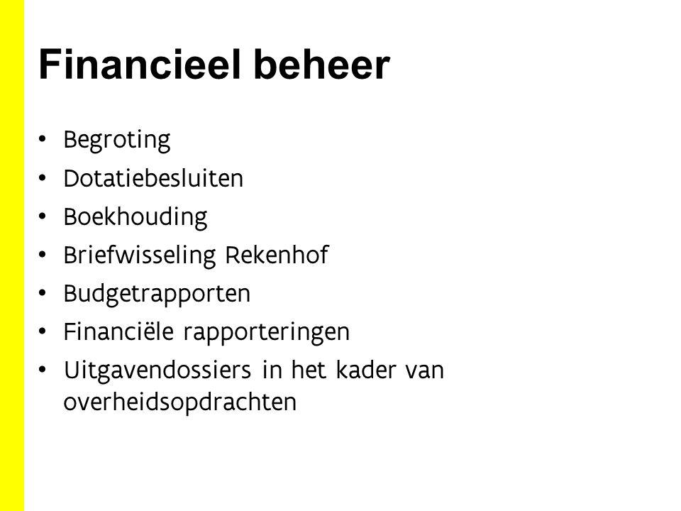 Financieel beheer Begroting Dotatiebesluiten Boekhouding Briefwisseling Rekenhof Budgetrapporten Financiële rapporteringen Uitgavendossiers in het kad