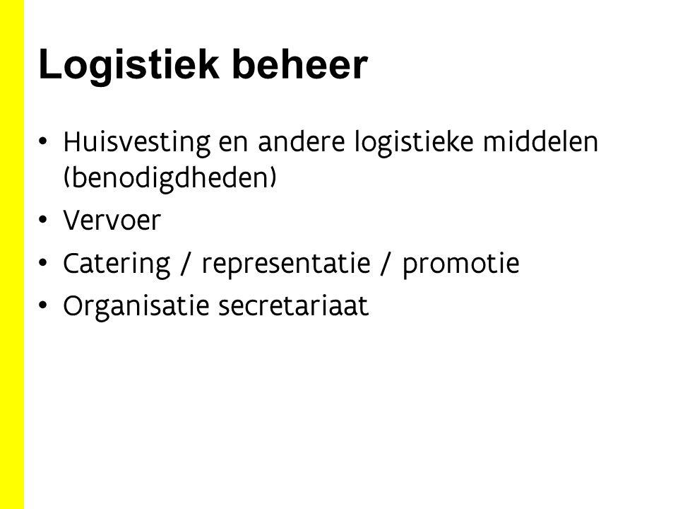 Logistiek beheer Huisvesting en andere logistieke middelen (benodigdheden) Vervoer Catering / representatie / promotie Organisatie secretariaat