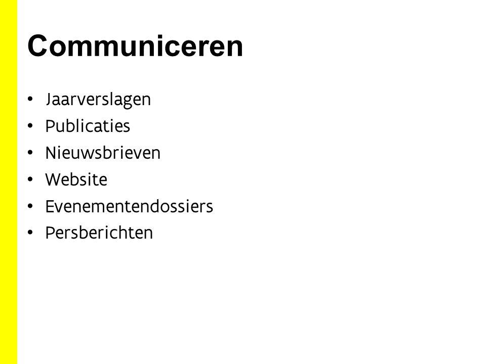 Communiceren Jaarverslagen Publicaties Nieuwsbrieven Website Evenementendossiers Persberichten