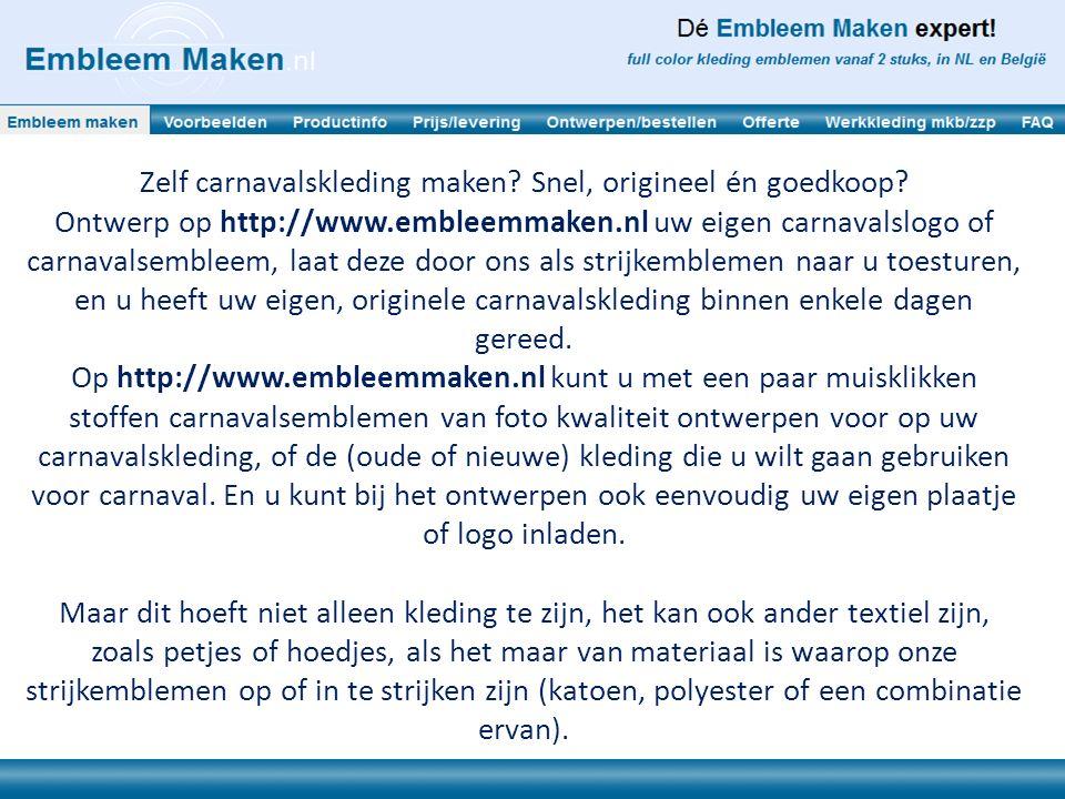 Enkele voordelen van carnavalskleding maken kort op een rij: Eenvoudig zelf ontwerpen: op http://www.embleemmaken.nl het gewenste formaat kiezen, uw eigen plaatje of logo inladen, eigen tekst invoeren, en klaar.