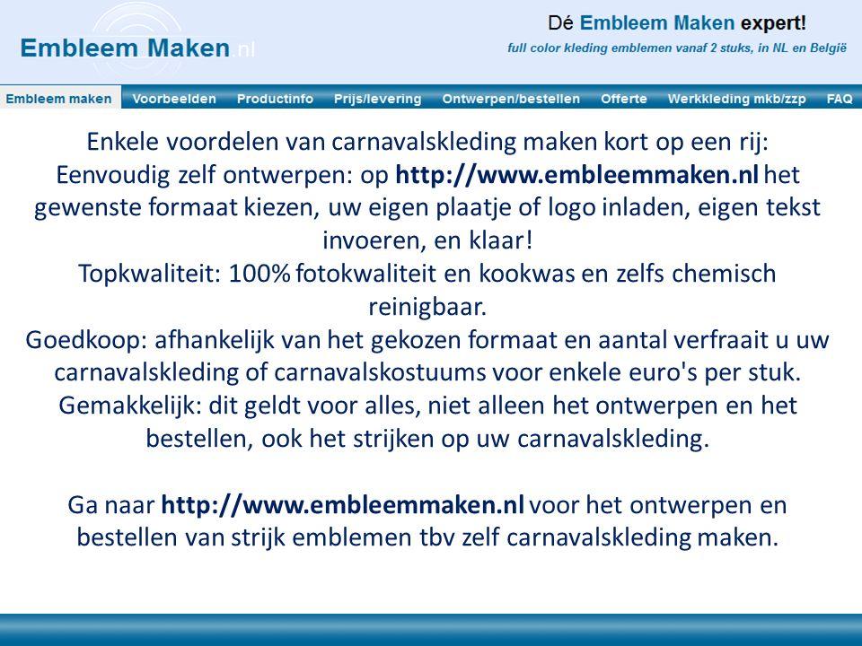 Enkele voordelen van carnavalskleding maken kort op een rij: Eenvoudig zelf ontwerpen: op http://www.embleemmaken.nl het gewenste formaat kiezen, uw e