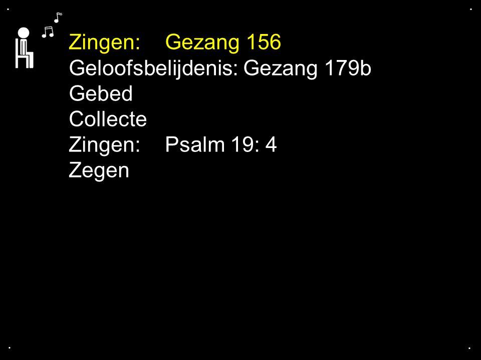 .... Zingen: Gezang 156 Geloofsbelijdenis: Gezang 179b Gebed Collecte Zingen: Psalm 19: 4 Zegen