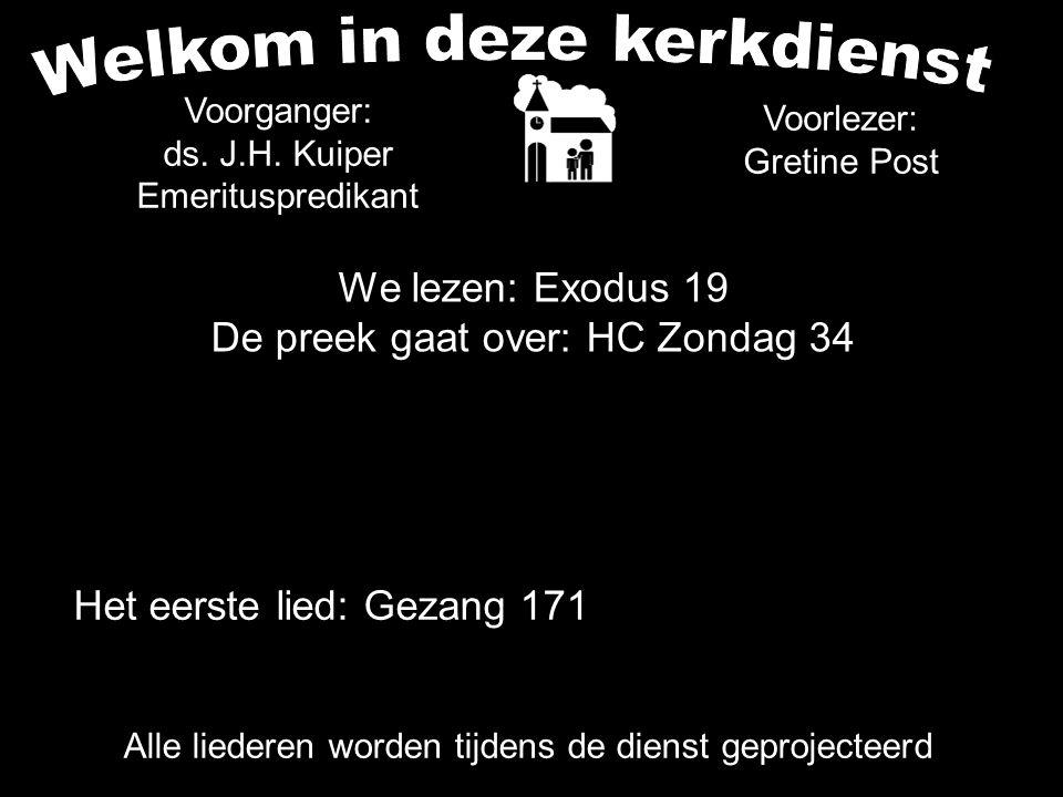 Het eerste lied: Gezang 171 Alle liederen worden tijdens de dienst geprojecteerd Voorganger: ds. J.H. Kuiper Emerituspredikant We lezen: Exodus 19 De