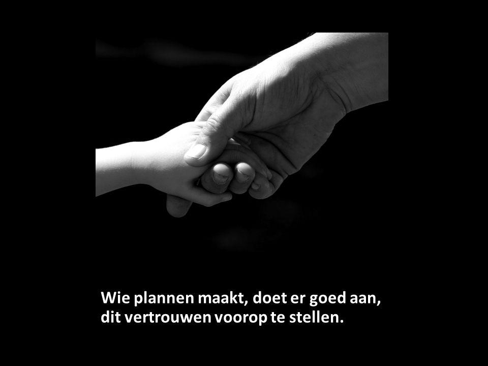 Wie plannen maakt, doet er goed aan, dit vertrouwen voorop te stellen.
