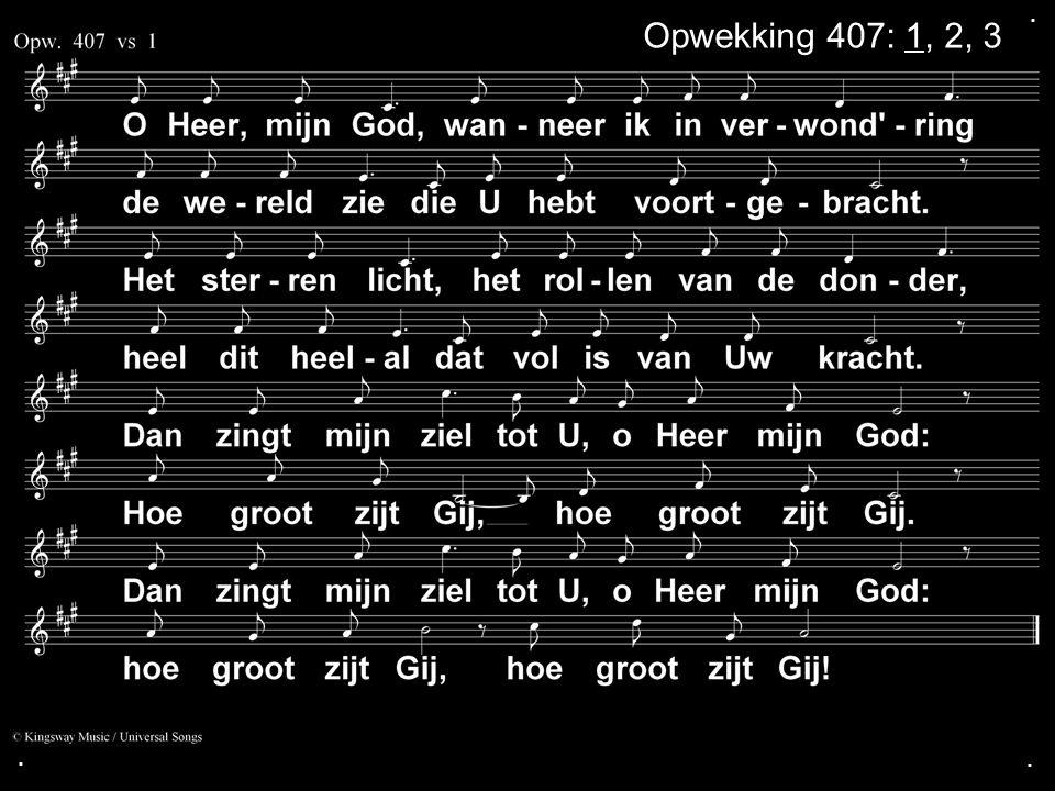 ... Opwekking 407: 1, 2, 3