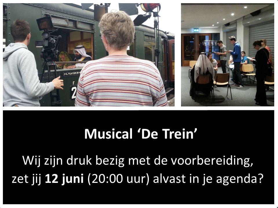 Musical 'De Trein' Wij zijn druk bezig met de voorbereiding, zet jij 12 juni (20:00 uur) alvast in je agenda?