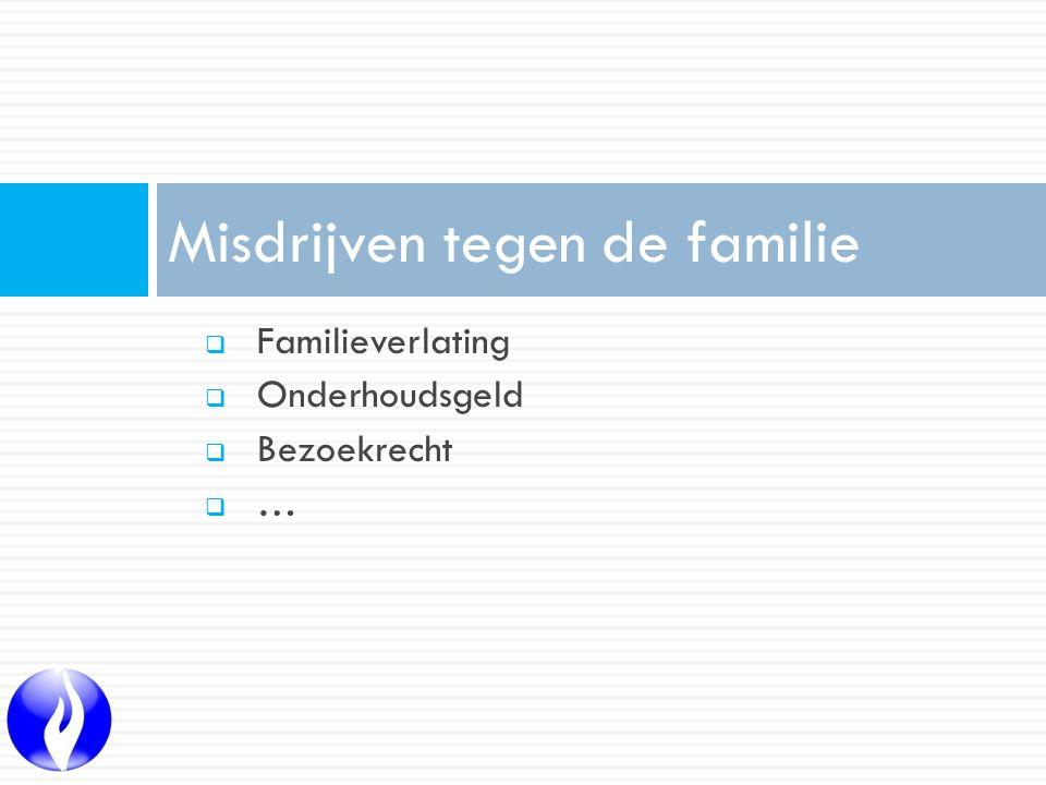  Familieverlating  Onderhoudsgeld  Bezoekrecht  … Misdrijven tegen de familie