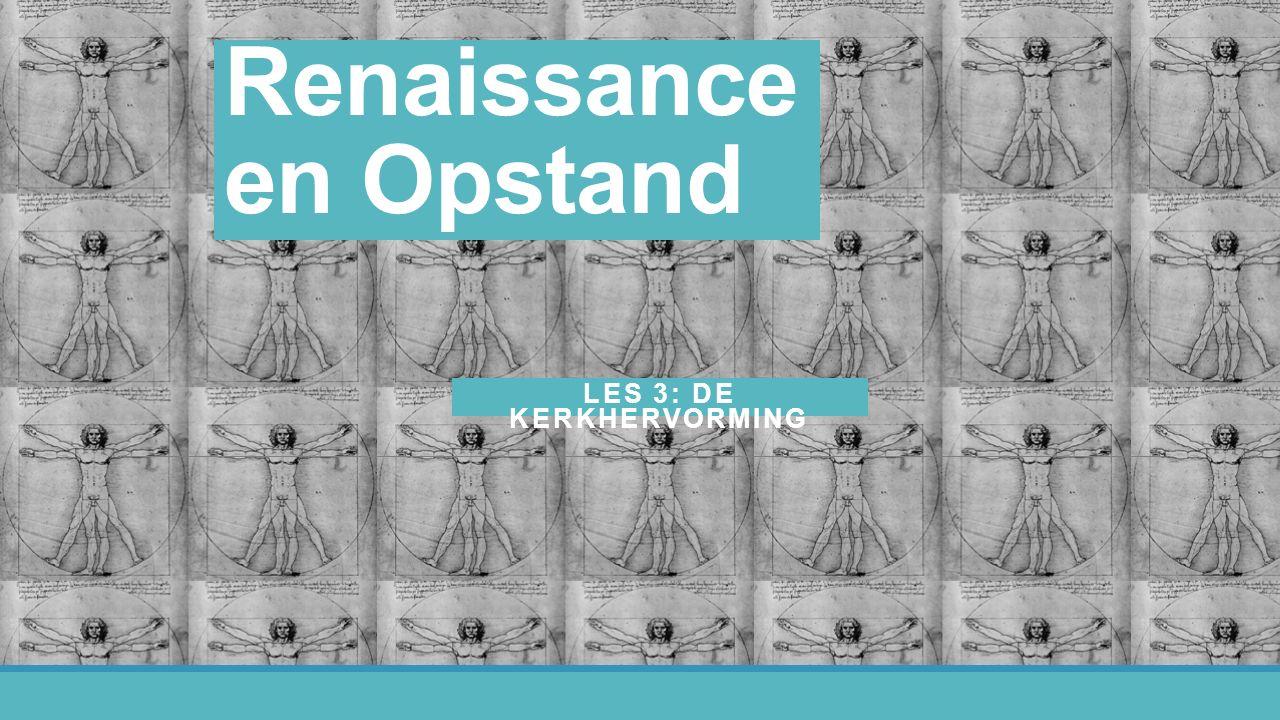Renaissance en Opstand LES 3: DE KERKHERVORMING