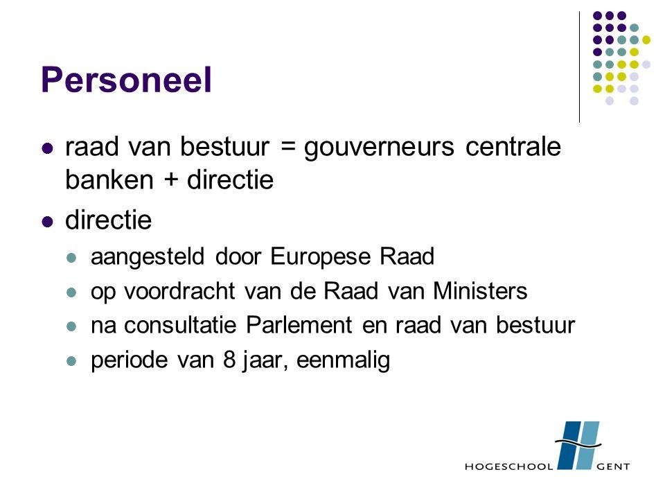 Personeel raad van bestuur = gouverneurs centrale banken + directie directie aangesteld door Europese Raad op voordracht van de Raad van Ministers na consultatie Parlement en raad van bestuur periode van 8 jaar, eenmalig