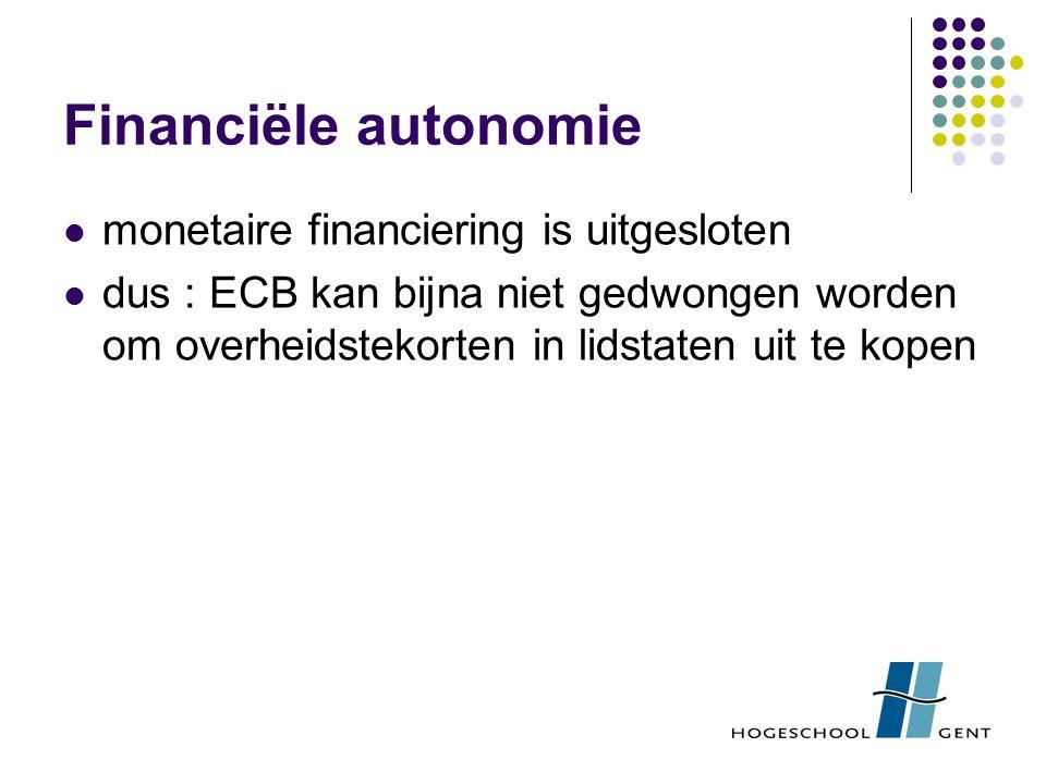 Financiële autonomie monetaire financiering is uitgesloten dus : ECB kan bijna niet gedwongen worden om overheidstekorten in lidstaten uit te kopen